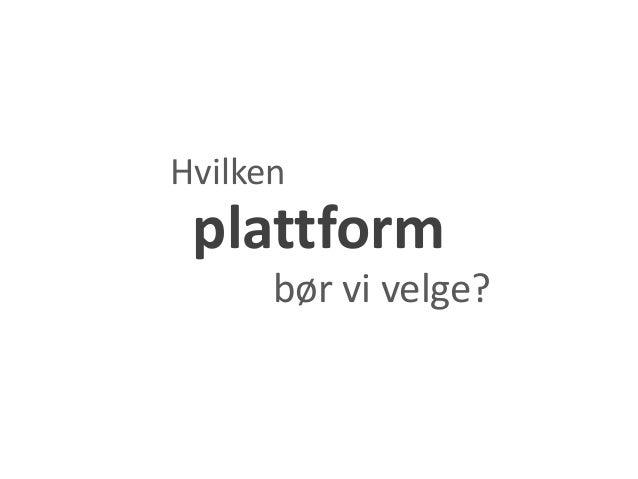 Hvilken plattform      bør vi velge?