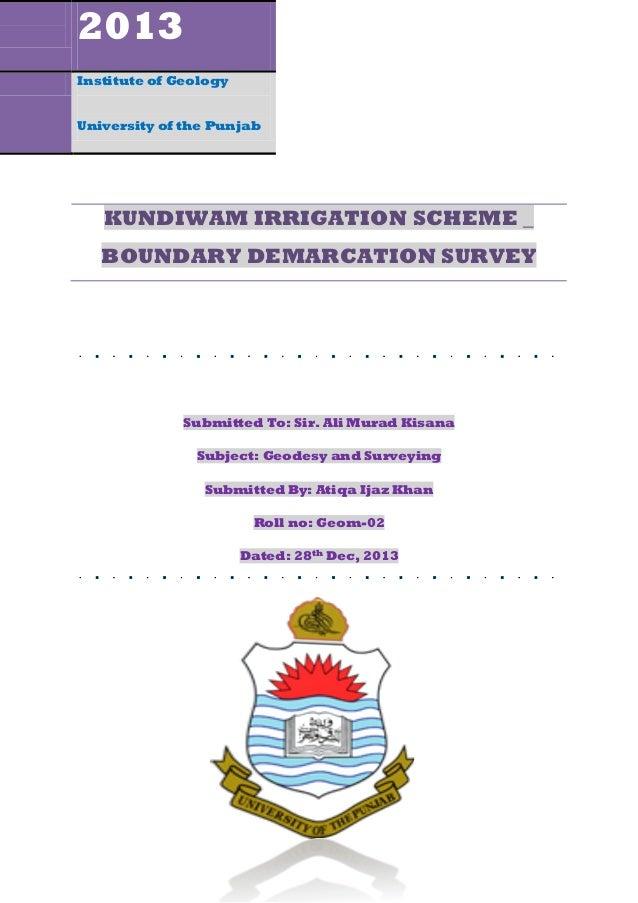 2013 Institute of Geology University of the Punjab  KUNDIWAM IRRIGATION SCHEME _ BOUNDARY DEMARCATION SURVEY  Submitted To...
