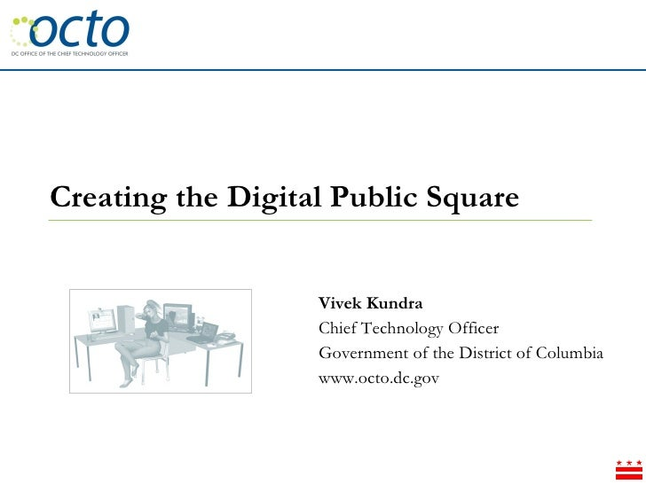Vivek Kundra Chief Technology Officer  Government of the District of Columbia www.octo.dc.gov Creating the Digital Public ...