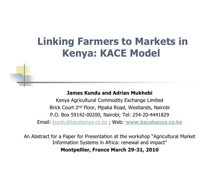 Linking Farmers to Markets in            Kenya: KACE Model                     James Kundu and Adrian Mukhebi             ...