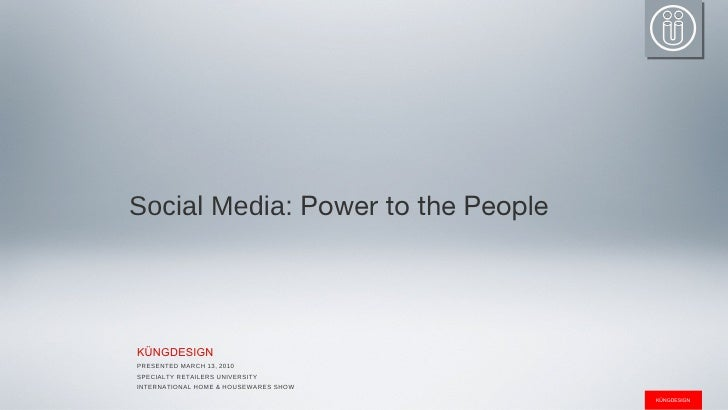 Social Media:  Power to the People PRESENTED MARCH 13, 2010  SPECIALTY RETAILERS UNIVERSITY  INTERNATIONAL HOME & HOUSEWAR...