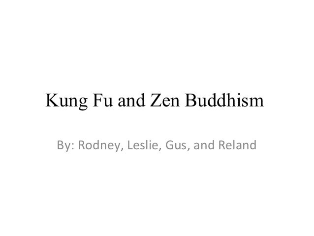 Kung Fu and Zen Buddhism By: Rodney, Leslie, Gus, and Reland