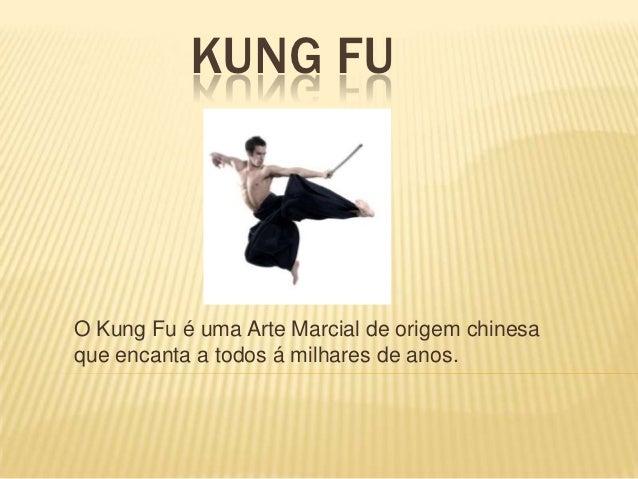 KUNG FUO Kung Fu é uma Arte Marcial de origem chinesaque encanta a todos á milhares de anos.