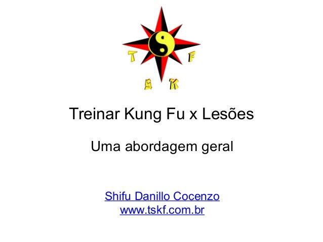 Treinar Kung Fu x Lesões  Uma abordagem geral  Shifu Danillo Cocenzo  www.tskf.com.br