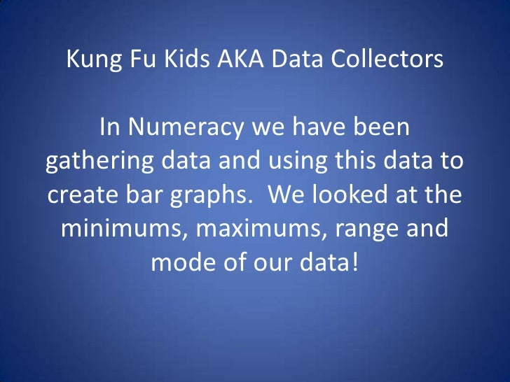 Kung Fu Kids AKA Data CollectorsIn Numeracy we have been gathering data and using this data to create bar graphs.  We look...