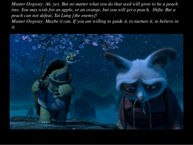 Shifu: But how? How? I need your help, master. Oogway: No. You just need to believe. Promise me, Shifu. Promise me you wil...