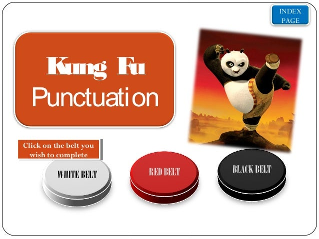 INDEX PAGE  K ung F u Punctuation Click on the belt you Click on the belt you wish to complete wish to complete