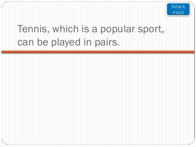 INDEX PAGE  Tennis, which is a popular sport, can be played in pairs.
