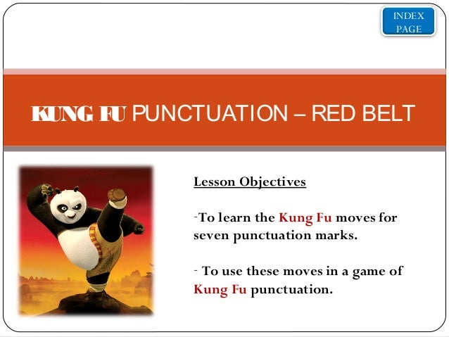 INDEX PAGE  K UNG F PUNCTUATION – RED BELT U Lesson Objectives -To learn the Kung Fu moves for seven punctuation marks. - ...