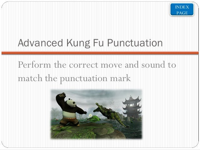 INDEX PAGE  Advanced Kung Fu Punctuation Perform the correct move and sound to match the punctuation mark