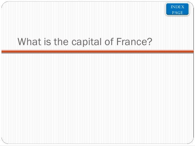 INDEX PAGE  What is the capital of France?