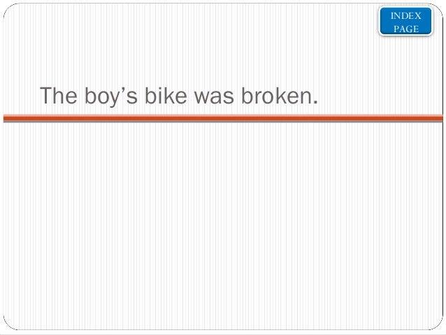 INDEX PAGE  The boy's bike was broken.