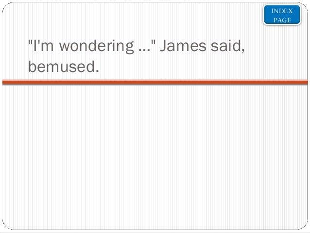 """INDEX PAGE  """"I'm wondering…"""" James said, bemused."""