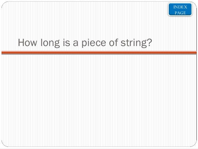 INDEX PAGE  How long is a piece of string?