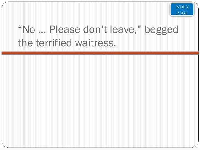 """INDEX PAGE  """"No … Please don't leave,"""" begged the terrified waitress."""