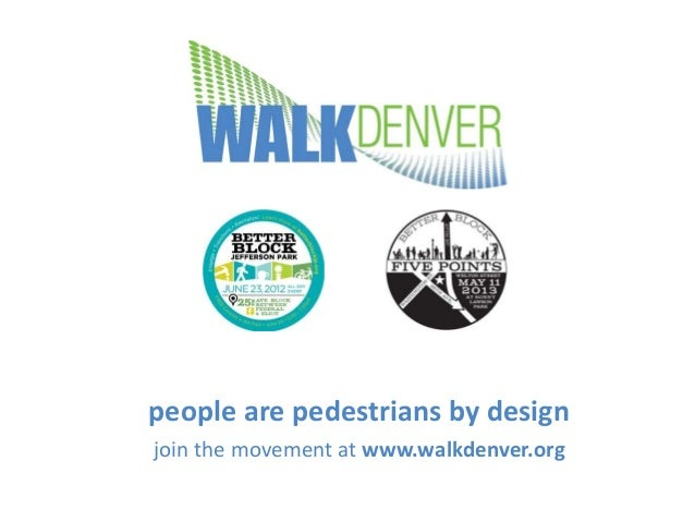 people are pedestrians by design join the movement at www.walkdenver.org