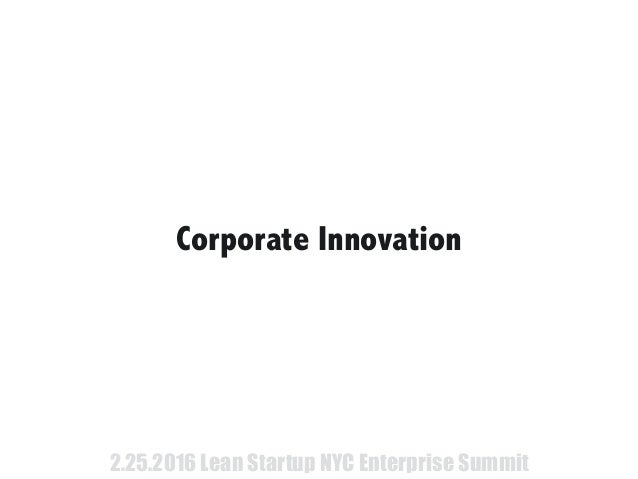 Corporate Innovation 2.25.2016 Lean Startup NYC Enterprise Summit