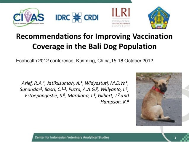 Recommendations for Improving Vaccination    Coverage in the Bali Dog PopulationEcohealth 2012 conference, Kunming, China,...