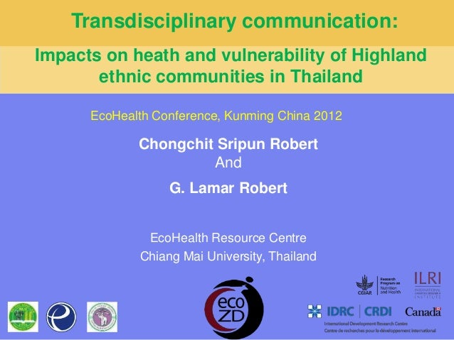 Transdisciplinary communication:Impacts on heath and vulnerability of Highland       ethnic communities in Thailand      E...