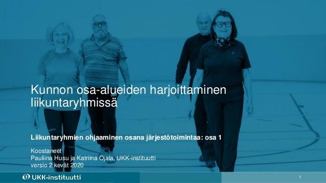 Kunnon osa-alueiden harjoittaminen liikuntaryhmissä 1 Koostaneet Pauliina Husu ja Katriina Ojala, UKK-instituutti versio 2...