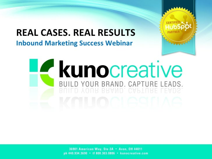 REAL CASES. REAL RESULTS Inbound Marketing Success Webinar