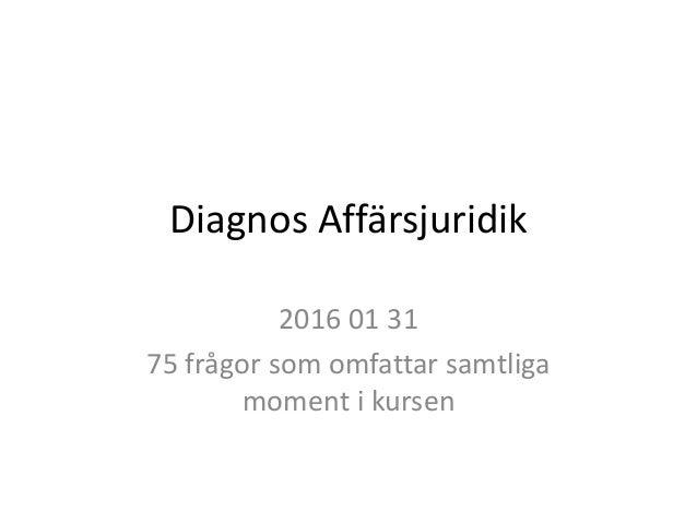 Diagnos Affärsjuridik 2016 01 31 75 frågor som omfattar samtliga moment i kursen