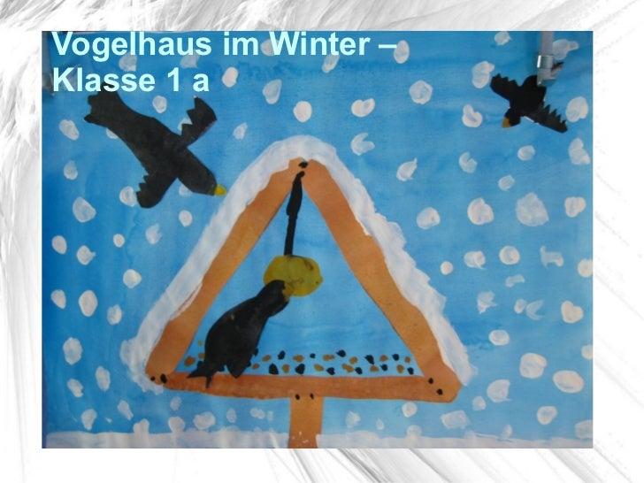 Vogelhaus im Winter –Klasse 1 a