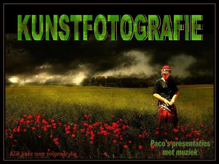 KUNSTFOTOGRAFIE Paco's presentaties met muziek Klik links voor volgende dia