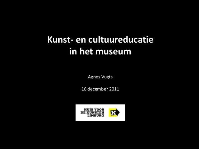 Kunst- en cultuureducatie in het museum Agnes Vugts 16 december 2011