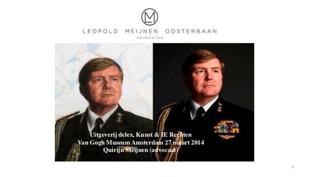 1 Uitgeverij delex, Kunst & IE Rechten Van Gogh Museum Amsterdam 27 maart 2014 Quirijn Meijnen (advocaat)