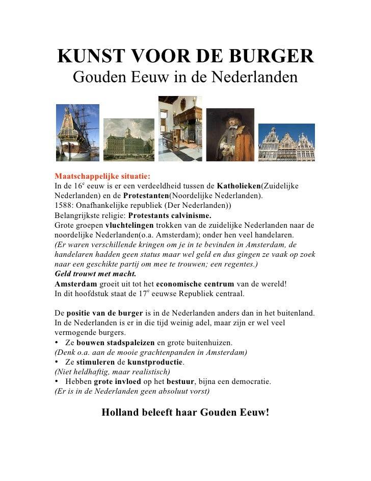 KUNST VOOR DE BURGER      Gouden Eeuw in de Nederlanden     Maatschappelijke situatie: In de 16e eeuw is er een verdeeldhe...