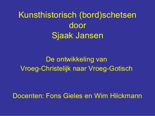 Kunsthistorisch (bord)schetsen              door         Sjaak Jansen         De ontwikkeling van  Vroeg-Christelijk naar ...