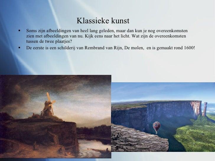 Klassieke kunst <ul><li>Soms zijn afbeeldingen van heel lang geleden, maar dan kun je nog overeenkomsten zien met afbeeldi...