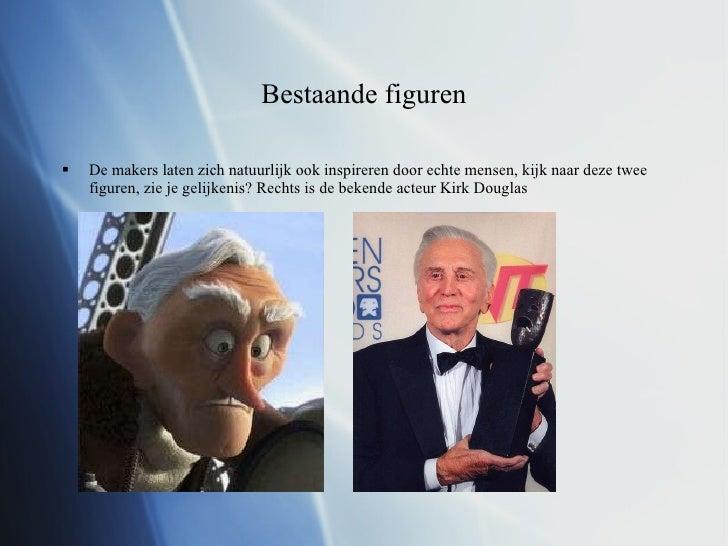Bestaande figuren <ul><li>De makers laten zich natuurlijk ook inspireren door echte mensen, kijk naar deze twee figuren, z...