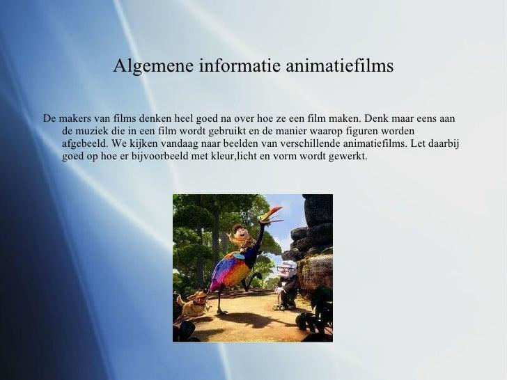 Algemene informatie animatiefilms <ul><li>De makers van films denken heel goed na over hoe ze een film maken. Denk maar ee...