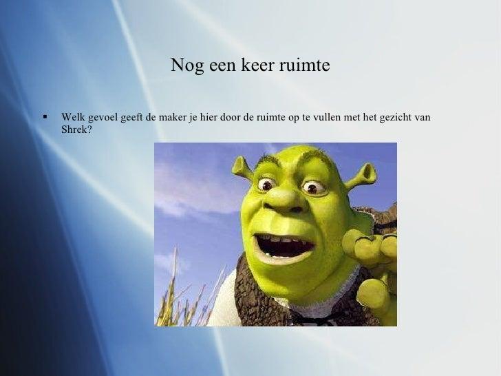 Nog een keer ruimte <ul><li>Welk gevoel geeft de maker je hier door de ruimte op te vullen met het gezicht van Shrek? </li...