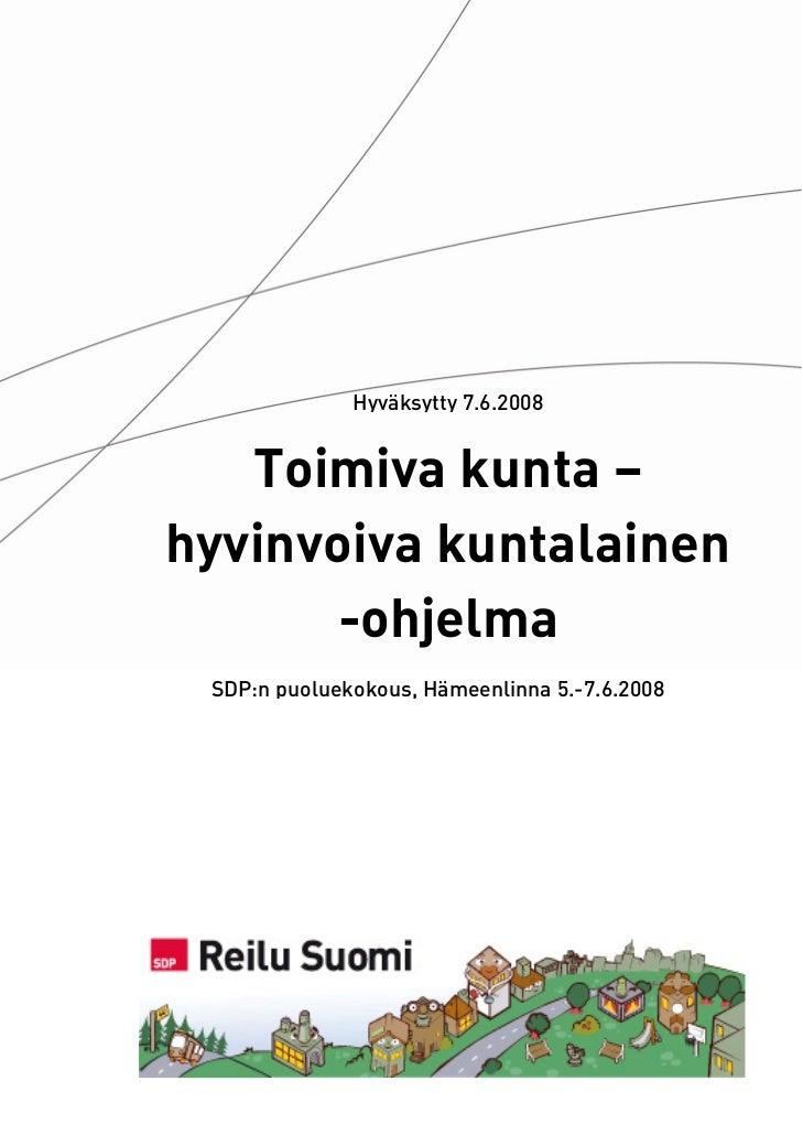 Hyväksytty 7.6.2008      Toimiva kunta – hyvinvoiva kuntalainen        -ohjelma  SDP:n puoluekokous, Hämeenlinna 5.-7.6.20...