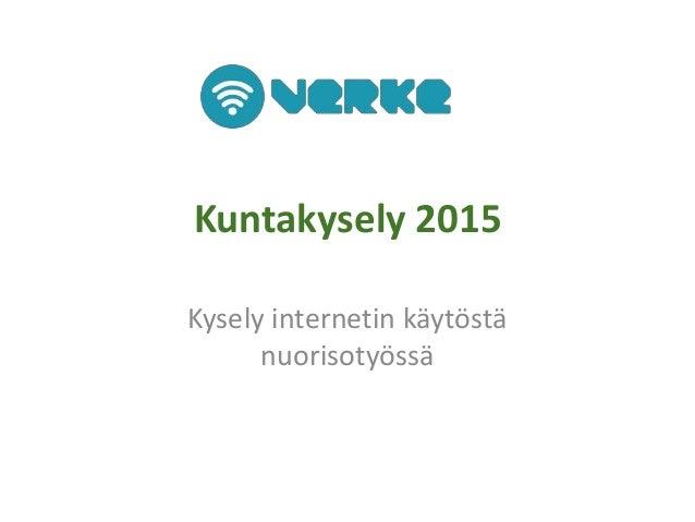 Kuntakysely 2015 Kysely internetin käytöstä nuorisotyössä
