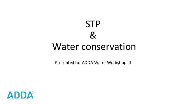 STP & Water conservation Presented for ADDA Water Workshop III