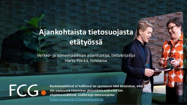 Ajankohtaista tietosuojasta etätyössä Verkko- ja somemaailman asiantuntija, tietokirjailija Harto Pönkä, Innowise Kuntamar...