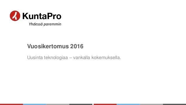 Vuosikertomus 2016 Uusinta teknologiaa – vankalla kokemuksella.