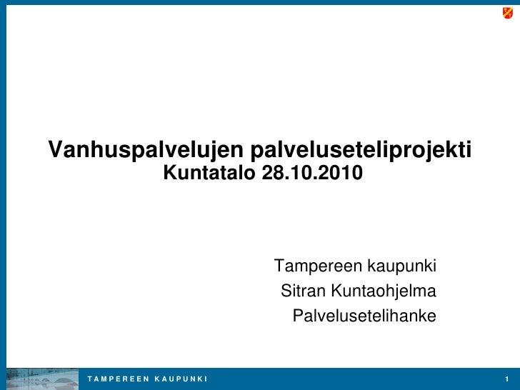 Vanhuspalvelujen palveluseteliprojekti              Kuntatalo 28.10.2010                         Tampereen kaupunki       ...