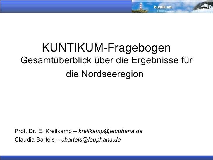 KUNTIKUM-Fragebogen  Gesamtüberblick über die Ergebnisse für die Nordseeregion   Prof. Dr. E. Kreilkamp –  [email_address]...