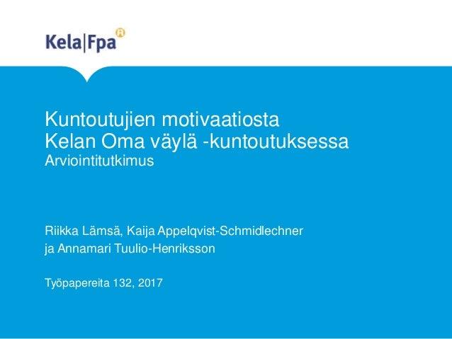 Kuntoutujien motivaatiosta Kelan Oma väylä -kuntoutuksessa Arviointitutkimus Riikka Lämsä, Kaija Appelqvist-Schmidlechner ...