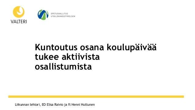 www.otf2017.fiLiikunnan lehtori, EO Elisa Raivio ja ft Henni Huttunen Kuntoutus osana koulupäivää tukee aktiivista osallis...