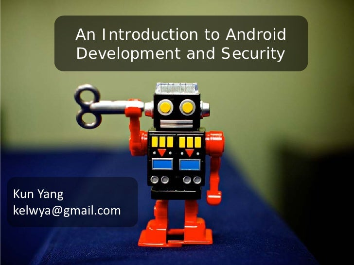 An Introduction to Android         Development and SecurityKun Yangkelwya@gmail.com