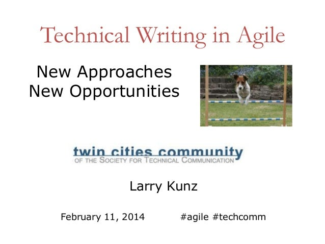 Technical Writing in Agile New Approaches New Opportunities  Larry Kunz February 11, 2014  #agile #techcomm