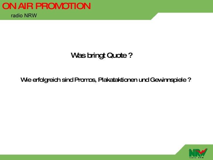 ON AIR PROMOTION  radio NRW                         W bringt Quote ?                      as       W erfolgreich sind Prom...