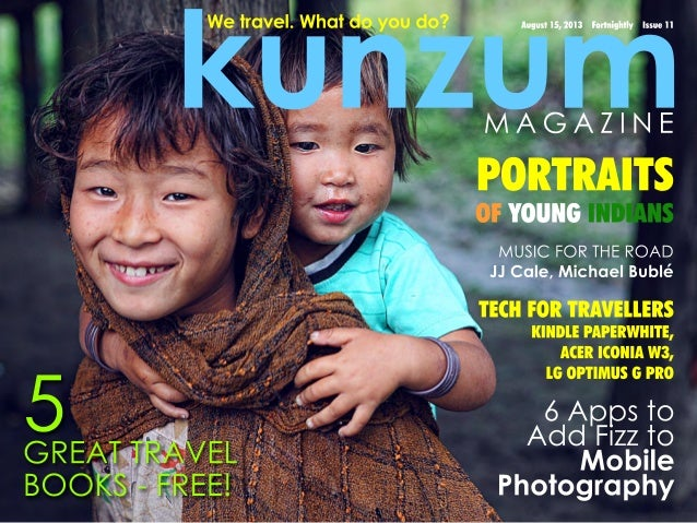 kunzum August 15, 2013 Fortnightly Issue 11We travel. What do you do? 6 Apps to Add Fizz to Mobile Photography MUSIC FOR T...