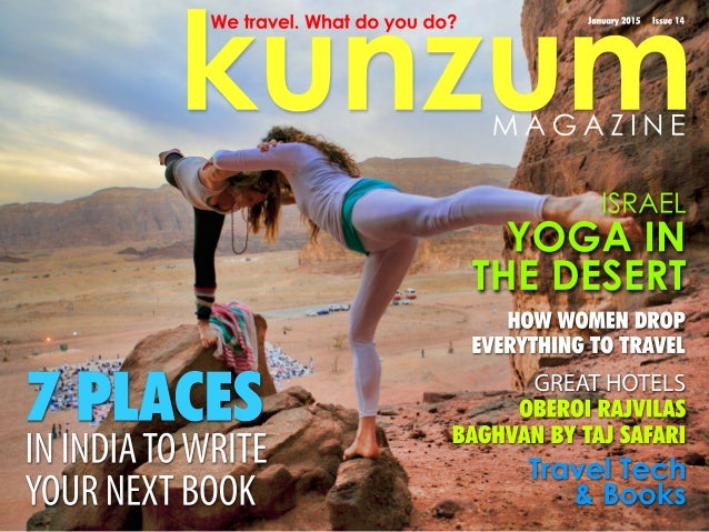 kunzum January 2015 Issue 14We travel. What do you do? Travel Tech & Books 7 PLACES IN INDIATOWRITE YOUR NEXT BOOK HOW WOM...
